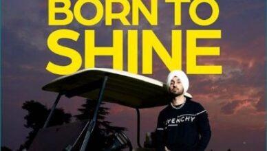 Diljit Dosanjh: Born To Shine   Diljit Dosanjh New Punjabi Video Song 2021