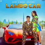 Lambo Car : Guri Ft. Neha Sharma (Full Video) Sukhe | Satti Dhillon | Simar Kaur | New Punjabi Video  Song 2021