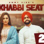 Khabbi Seat - Official Video Song | Ammy Virk Ft Sweetaj Brar | New Punjabi Video Song